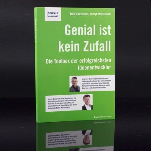Das Buch für die Ideenentwicklung: Genial ist kein Zufall - Die Toolbox der erfolgreichsten Ideenentwickler